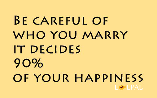 Be Careful Of Who You Marry.