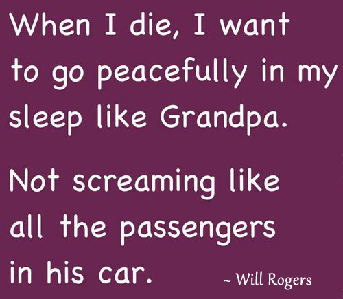 When I Die, I Want To Die Like My Grandfather…