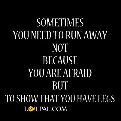 Sometimes You Need To Run Away