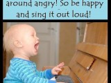 Life Is Too Short. Be Happy! Sing Out Loud!