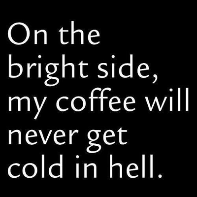 Coffee Will Never Get Cold In Hell