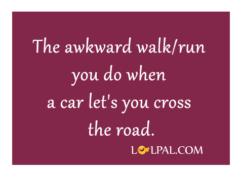 The Walk/Run You Do When A Car Let's You Cross