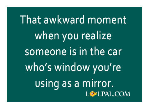 Moment When You Realize Someone Is In The Car
