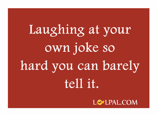 Laughing At Your Own Joke