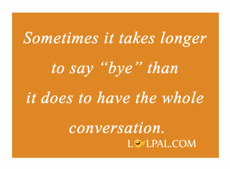 "Sometimes It Takes Longer To Say ""Bye"""