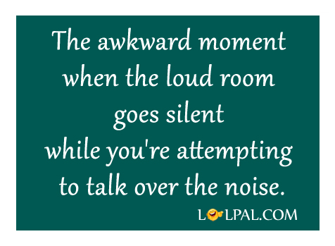 When the loud room goes silent
