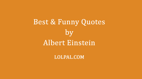 Best And Funny Quotes By Albert Einstein